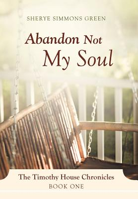Image for Abandon Not My Soul: The Timothy House Chronicles: Book One