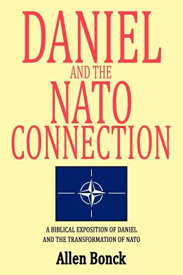 Image for Daniel and the Nato Connection: A Biblical Exposition of Daniel and the Transformation of Nato