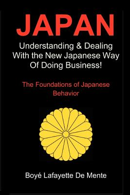 JAPAN: Understanding & Dealing with the New Japanese Way of Doing Business, De Mente, Boye Lafayette