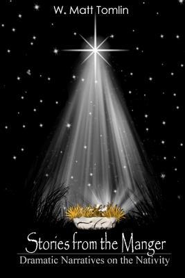 Stories from the Manger: Dramatic Narratives on the Nativity, Tomlin, W. Matt