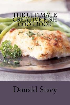 The Ultimate Creative Fish Cookbook, Donald Stacy