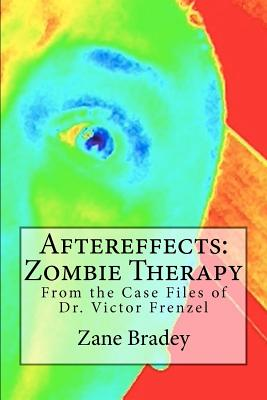 Aftereffects: Zombie Therapy: From the Case Files of Dr. Victor Frenzel, Bradey, Zane