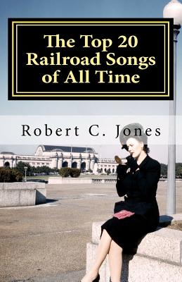 The Top 20 Railroad Songs of All Time, Jones, Robert C.