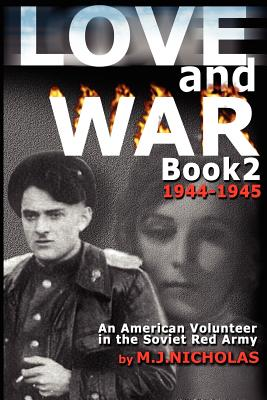 Love and War Book 2: 1944-1945: An American Volunteer in the Soviet Red Army, Nicholas, M. J.