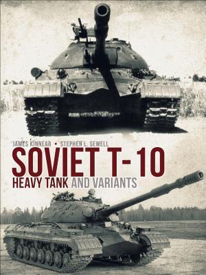Soviet T-10 Heavy Tank and Variants, Kinnear, James; Sewell, Stephen