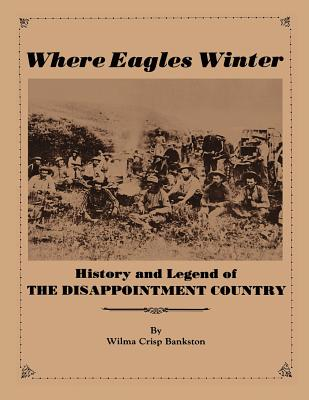 Image for Where Eagles Winter History and Legend of the Disappointment Country