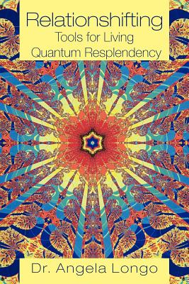Relationshifting  Tools for Living Quantum Resplendency: The Eeezy Mirror-Call Workbook: Emergent, Entanglement, Eternal, Zestful You, Longo, Dr. Angela