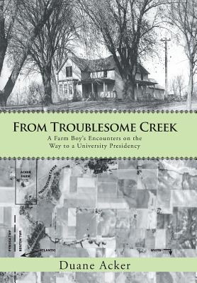 Image for From Troublesome Creek: A Farm Boy's Encounters on the Way to a University Presidency