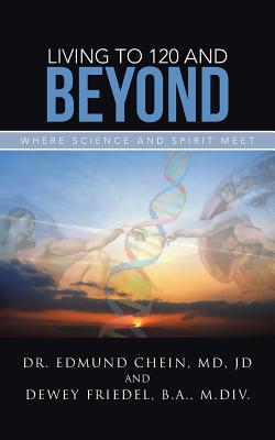 Image for Living to 120 and Beyond: Where Science and Spirit Meet