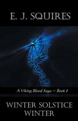 Winter Solstice Winter: A Viking Blood Saga - Book 1 (A Viking Saga), Squires, E. J.
