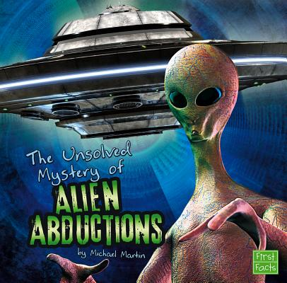 The Unsolved Mystery of Alien Abductions (Unexplained Mysteries), Martin, Michael