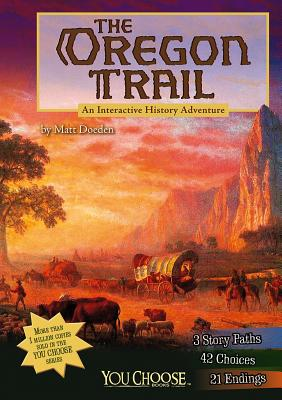 Image for The Oregon Trail: An Interactive History Adventure (You Choose: History)