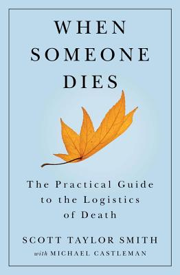 When Someone Dies: The Practical Guide to the Logistics of Death, Smith, Scott Taylor