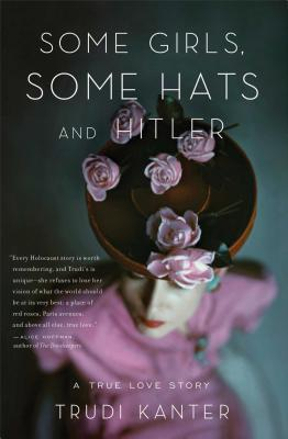 Image for Some Girls, Some Hats and Hitler: A True Love Story
