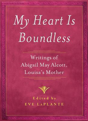 MY HEART IS BOUNDLESS, ABIGAIL MAY ALCOTT
