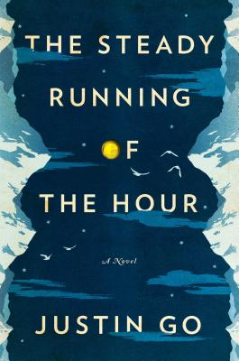 The Steady Running of the Hour: A Novel, Justin Go
