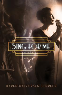 Sing for Me: A Novel, Karen Halvorsen Schreck