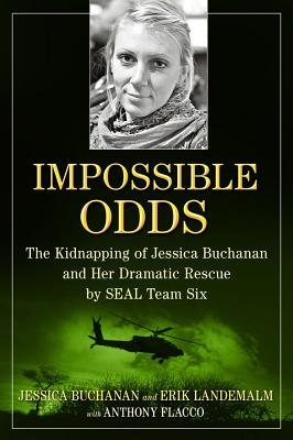 Image for Impossible Odds: The Kidnapping of Jessica Buchanan and Her Dramatic Rescue by SEAL Team Six