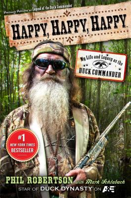 Happy, Happy, Happy: My Life and Legacy as the Duck Commander, Robertson, Phil