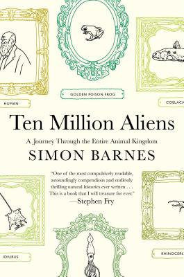 Image for Ten Million Aliens: A Journey Through the Entire Animal Kingdom