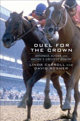 Image for Duel for the Crown: Affirmed, Alydar, and Racing's Greatest Rivalry
