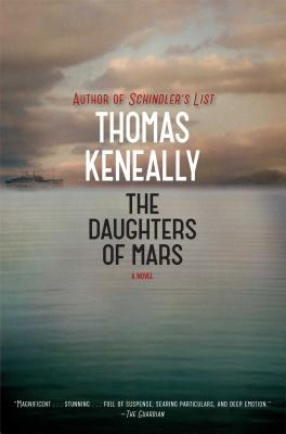 The Daughters of Mars: A Novel, Thomas Keneally