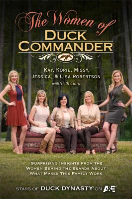 WOMEN OF DUCK COMMANDER: SURPRISING INSIGHTS FROM TEH WOMEN BEHIND THE BEARDS ABOUT WHAT MAKES THIS, ROBERTSON, KAY