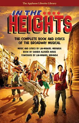 In The Heights: The Complete Book And Lyrics Of The Broadway Musical (Applause Libretto Library), Hudes, Quiara Alegria; Miranda, Lin-Manuel