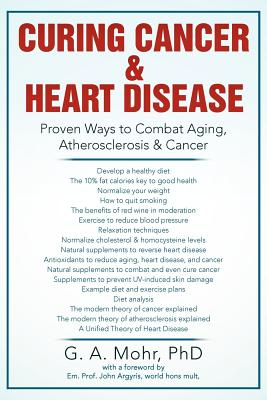 Curing Cancer & Heart Disease: Proven Ways to Combat Aging, Atherosclerosis & Cancer, Mohr PhD, Geoff A