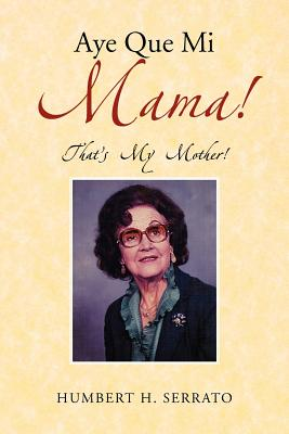 Image for Aye Que Mi Mama!: That's My Mother!
