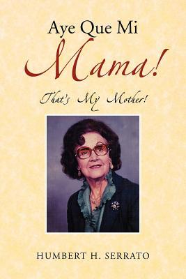 Aye Que Mi Mama!: That's My Mother!, Serrato, Humbert H