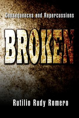 Broken: Consequences and Repercussions, Romero, Rutilio Rudy
