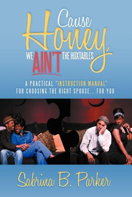 Cause Honey, We Ain't The Huxtables: A practical ''instruction manual'' for choosing the right spouse for you, Parker, Sabrina