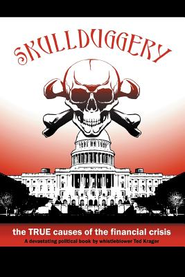 Image for Skullduggery: The True Causes of the Financial Crisis