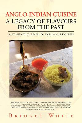 Image for ANGLO-INDIAN CUISINE – A LEGACY OF FLAVOURS FROM THE PAST: AUTHENTIC ANGLO-INDIAN RECIPES