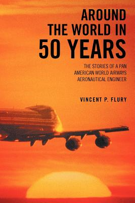 Image for Around The World in 50 Years: The Stories of a Pan American World Airways Aeronautical Engineer