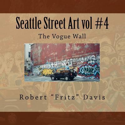 """Seattle Street Art vol #4 The Vogue Wall, Davis, Robert """"Fritz"""""""
