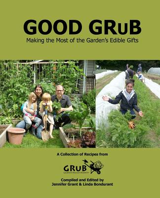 Image for Good Grub: Making the Most of the Garden's Edible Gifts