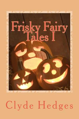 Frisky Fairy Tales I (Volume 1), Hedges, Clyde