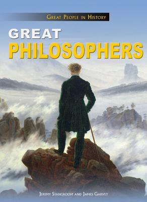 Great Philosophers (Great People in History), Stangroom, Jeremy; Garvey, James