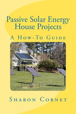 Passive Solar Energy House Projects: A How-To Guide, Cornet, Sharon L