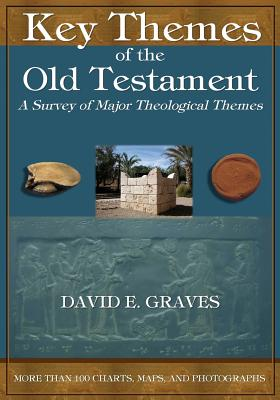 Key Themes of the Old Testament: A Survey of Major Theological Themes, Graves, Dr. David E.