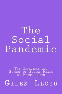 The Social Pandemic: The Influence and Effect of Social Media on Modern Life, Lloyd, Giles