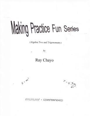 Making Practice Fun Series ( Algebra Two and Trigonometry), Chayo, Ray