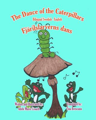 The Dance of the Caterpillars Bilingual Swedish English, Crouch, Adele Marie