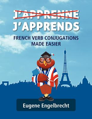 J'apprenne J'apprends: French Verb Conjugations Made Easier (French Edition), Engelbrecht, Eugene