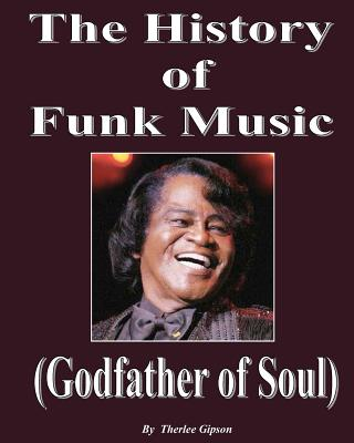 The History of Funk Music: (Godfather of Soul), Gipson, Therlee
