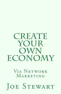 Create Your Own Economy Via Network Marketing (Volume 1), Stewart, Mr. Joe J.
