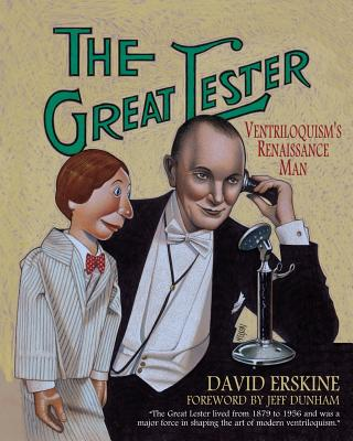 The Great Lester: Ventriloquism's Renaissance Man: by David Erskine Foreword by Jeff Dunham, Erskine, David