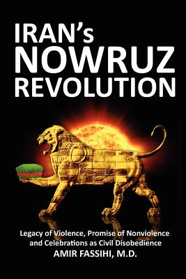 Iran's Nowruz Revolution: Legacy of Violence, Promise of Nonviolence and Celebrations as Civil Disobedience, Amir Fassihi
